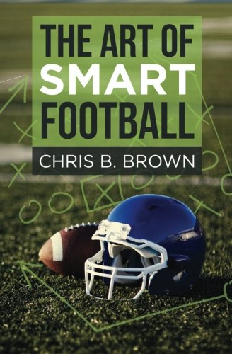 The Art of Smart Football from Brown Chris B