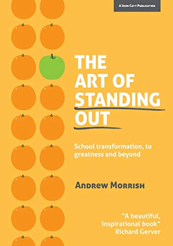 The Art of Standing Out: School Transformation, to Greatness and Beyond from John Catt Educational Ltd