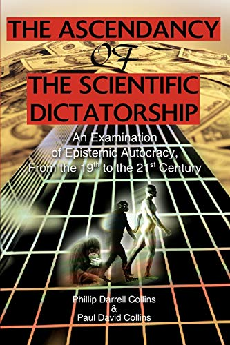 The Ascendancy of the Scientific Dictatorship: An Examination of Epistemic Autocracy, From the 19th to the 21st Century from iUniverse