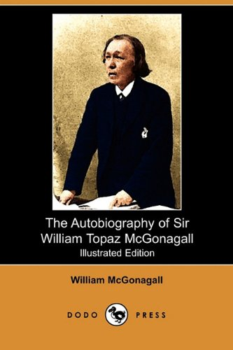 The Autobiography of Sir William Topaz McGonagall (Illustrated Edition) (Dodo Press) from Dodo Press
