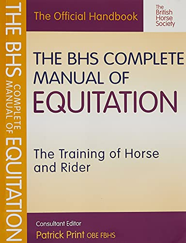 The BHS Complete Manual of Equitation: The Training of Horse and Rider (British Horse Society) from Kenilworth Press Ltd