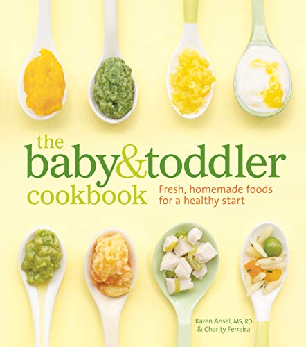 The Baby & Toddler Cookbook: Fresh, Homemade Foods for a Healthy Start from Weldon Owen