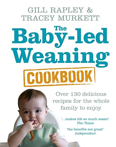 The Baby-led Weaning Cookbook: Over 130 delicious recipes for the whole family to enjoy from Vermilion