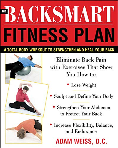 The BackSmart Fitness Plan: A Total-Body Workout To Strengthen And Heal Your Back from McGraw-Hill Education