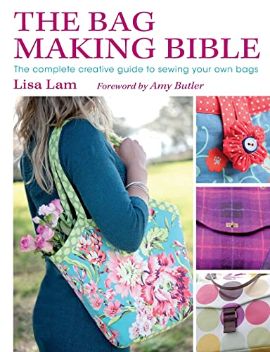The Bag Making Bible: The Complete Guide to Sewing and Customizing Your Own Unique Bags from F&W Media