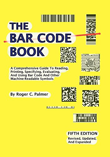 The Bar Code Book: Fifth Edition - A Comprehensive Guide To Reading, Printing, Specifying, Evaluating, And Using Bar Code and Other Machine-Readable Symbols from Trafford Publishing