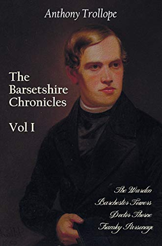 The Barsetshire Chronicles, Volume One, Including: The Warden, Barchester Towers, Doctor Thorne and Framley Parsonage from Benediction Classics