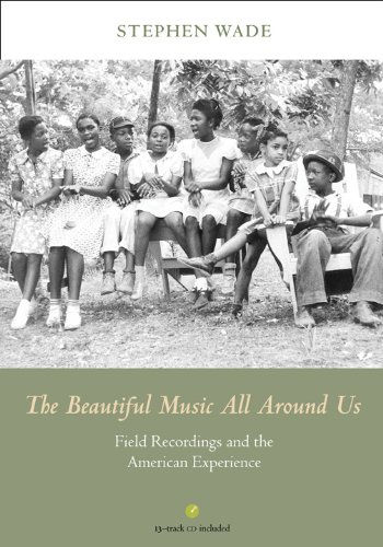 The Beautiful Music All Around Us: Field Recordings and the American Experience (Music in American Life) from University of Illinois Press