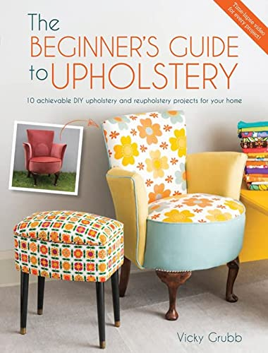 The Beginner's Guide to Upholstery: 10 achievable DIY upholstery and reupholstery projects for your home from David & Charles