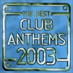 The Best Club Anthems...Ever 2003