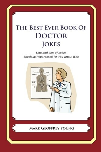 The Best Ever Book of Doctor Jokes: Lots and Lots of Jokes Specially Repurposed for You-Know-Who from Createspace