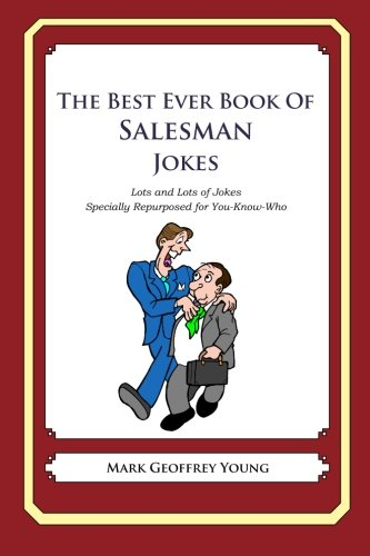 The Best Ever Book of Salesman Jokes: Lots and Lots of Jokes Specially Repurposed for You-Know-Who from Createspace