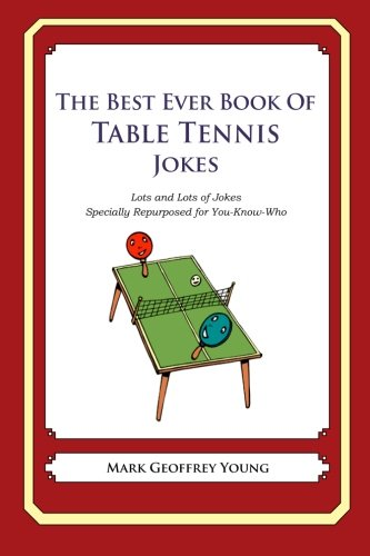 The Best Ever Book of Table Tennis Jokes: Lots and Lots of Jokes Specially Repurposed for You-Know-Who from Createspace