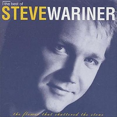 The Best Of Steve Wariner: The Flower That Shattered The Stone