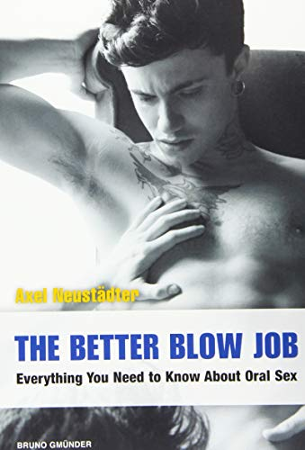 The Better Blow Job: Everything You Need to Know About Oral Sex from Bruno Gmuender GmbH