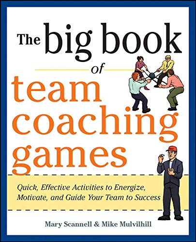 The Big Book of Team Coaching Games: Quick, Effective Activities to Energize, Motivate, and Guide Your Team to Success (Big Book of Business Games Series) from McGraw-Hill Education