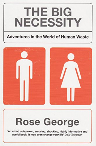 The Big Necessity: Adventures in the World of Human Waste from Portobello Books Ltd