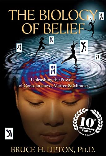 The Biology of Belief: Unleashing the Power of Consciousness, Matter & Miracles from Hay House UK Ltd
