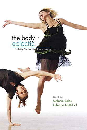The Body Eclectic: Evolving Practices in Dance Training from University of Illinois Press