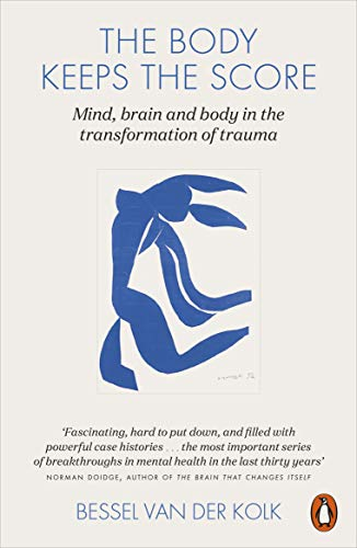 The Body Keeps the Score: Mind, Brain and Body in the Transformation of Trauma from Penguin Books Ltd