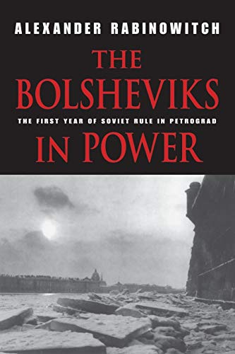 The Bolsheviks in Power: The First Year of Soviet Rule in Petrograd from Indiana University Press (IPS)