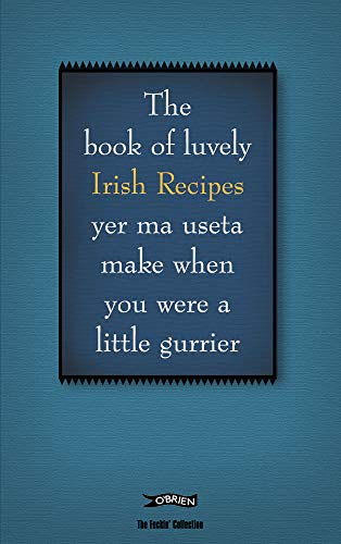 The Book of Luvely Irish Recipes Yer Ma Useta Make When You Were a Little Gurrier (Feckin' Collection) (The Feckin' Collection) from O'Brien Press