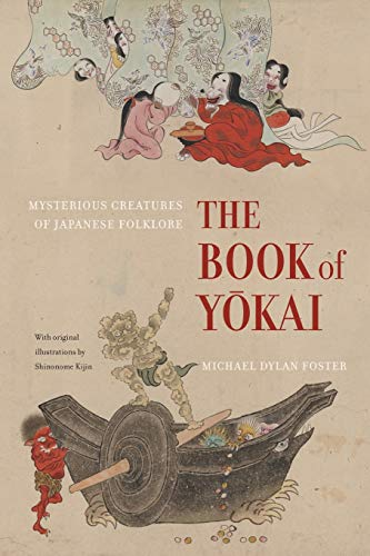 The Book of Yokai: Mysterious Creatures of Japanese Folklore from University of California Press