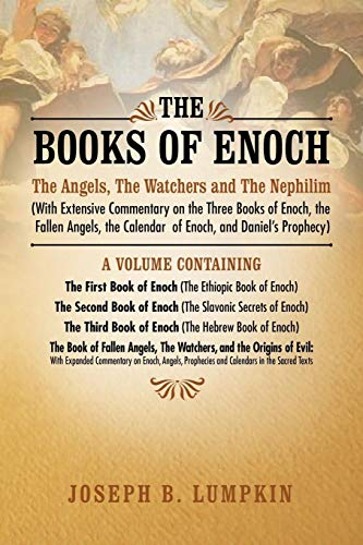 The Books of Enoch: The Angels, The Watchers and The Nephilim: (With Extensive Commentary on the Three Books of Enoch, the Fallen Angels, the Calendar of Enoch, and Daniel's Prophecy) from Fifth Estate, Incorporated