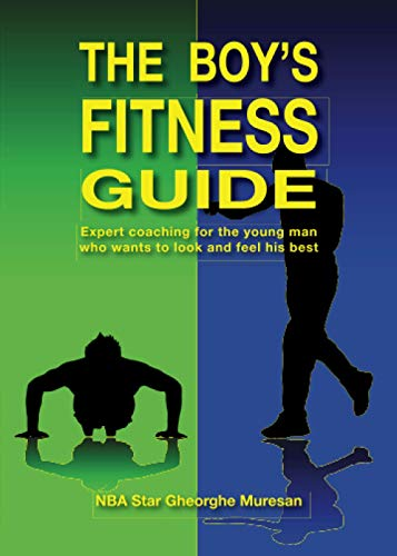 The Boy's Fitness Guide: Expert Coaching for the Young Man Who Wants to Look and Feel His Best from Boy's Guide Books