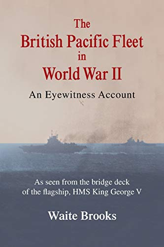 The British Pacific Fleet in World War II: An Eyewitness Account from AuthorHouse