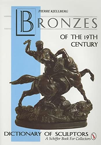 The Bronzes of the Nineteenth Century: Dictionary of Sculptors (Schiffer Book for Collectors) from Schiffer Publishing