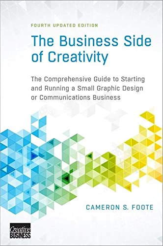 The Business Side of Creativity: The Comprehensive Guide to Starting and Running a Small Graphic Design or Communications Business from W. W. Norton & Company