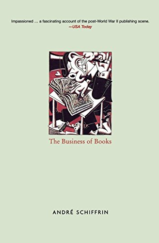 The Business of Books: How the International Conglomerates Took Over Publishing and Changed the Way We Read from Verso