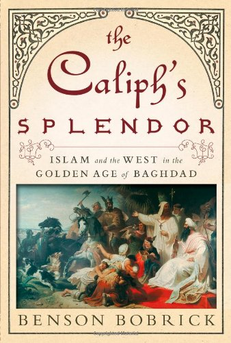 The Caliph's Splendor: Islam and the West in the Golden Age of Baghdad from Simon & Schuster