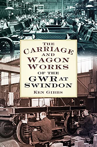 The Carriage and Wagon Works of the GWR at Swindon from The History Press