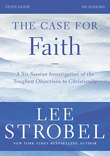 The Case for Faith, Study Guide: Investigating the Toughest Objections to Christianity from Zondervan