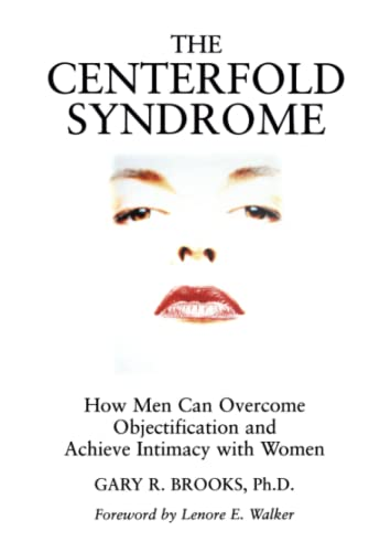 The Centerfold Syndrome: How Men Can Overcome Objectification and Achieve Intimacy with Women (JOSSEY BASS SOCIAL AND BEHAVIORAL SCIENCE SERIES) from Jossey-Bass