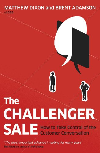 The Challenger Sale: How To Take Control of the Customer Conversation from Portfolio Penguin