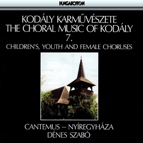 The Choral Music Of Kodaly - 7: Children