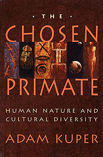 The Chosen Primate: Human Nature and Cultural Diversity from Harvard University Press