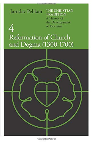 The Christian Tradition: A History of the Development of Doctrine, Volume 4: Reformation of Church and Dogma (1300-1700): v. 4 (The Christian ... of the Development of Christian Doctrine) from University of Chicago Press