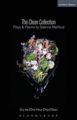 The Clean Collection: Plays and Poems: Dry Ice; One Hour Only; Clean: Dry Ice; One Hour Only; Clean and poems (Modern Plays) from Methuen Drama