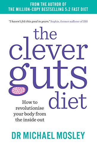 The Clever Guts Diet: How to revolutionise your body from the inside out from SHORT BOOKS