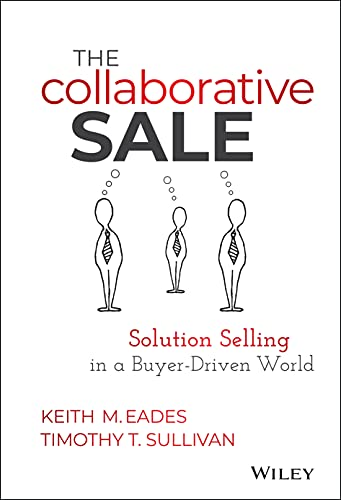 The Collaborative Sale: Solution Selling in a Buyer Driven World from John Wiley & Sons