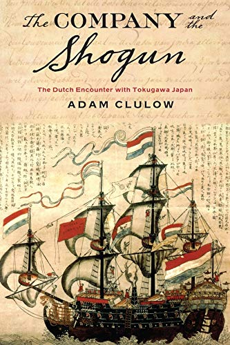 The Company and the Shogun: The Dutch Encounter with Tokugawa Japan (Columbia Studies in International and Global History) from Columbia University Press