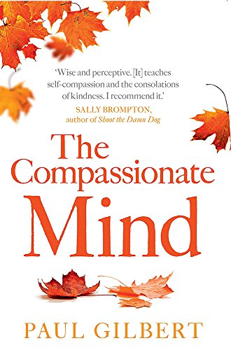 The Compassionate Mind (Compassion Focused Therapy) from Constable