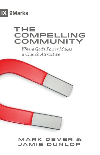 The Compelling Community: Where God's Power Makes a Church Attractive (9marks) from Crossway Books