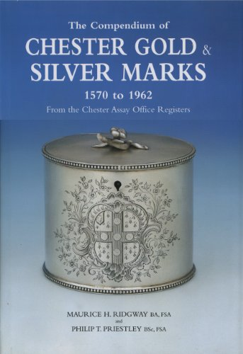 The Compendium of Chester Gold and Silver Marks 1570 to 1962: From the Chester Assay Office Registers from ACC Art Books