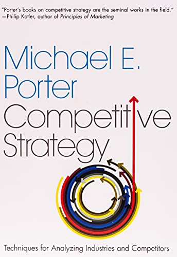 The Competitive Strategy: Techniques for Analyzing Industries and Competitors from Free Press