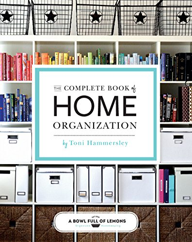 The Complete Book of Home Organization: 336 Tips and Projects from Weldon Owen, Incorporated